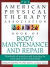 The American Physical Therapy Association Book of Body Repair & Maintenance: Hundreds of Stretches & Exercises for Every Part of the Human Body - Steve Vickery, Marilyn Moffat