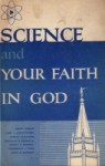 Science and Your Faith in God - Henry Eyring, Carl J. Christensen