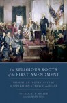 The Religious Roots of the First Amendment: Dissenting Protestants and the Separation of Church and State - Nicholas Patrick Miller