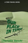 Our Place In Time: a time-travel suspense novel - Charlotte Banchi