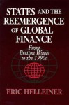 States and the Reemergence of Global Finance: From Bretton Woods to the 1990s - Eric Helleiner
