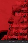Nature and History in American Political Development: A Debate - James W. Ceaser