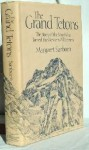 The Grand Tetons: The Story Of The Men Who Tamed The Western Wilderness - Margaret Sanborn