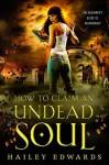 How to Claim an Undead Soul - Hailey Edwards