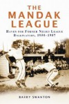 The Mandak League: Haven for Former Negro League Ballplayers, 1950-1957 - Barry Swanton