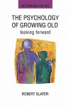The Psychology of Growing Old - Robert Slater