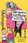 Granny Nothing and the Rusty Key (Granny Nothing) - Catherine MacPhail