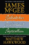 Matthew Hawkwood Thriller Series Books 1-3: Ratcatcher, Resurrectionist, Rapscallion - James McGee