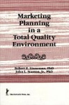 Marketing Planning In A Total Quality Environment (Haworth Marketing Resources) - William Winston, John L Stanton