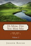 Hi Mom, Did You Miss Me? Volume 3 - Joseph Roush