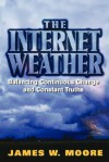 The Internet Weather: Balancing Continuous Change And Constant Truths - James W. Moore