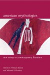 American Mythologies: Essays on Contemporary Literature - William Blazek, William Blazek