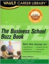 Business School Buzz Book: Business School Students and Alumni Report on More Than 100 Top Business Schools - Vault Editors, The Staff of Vault.Com Inc