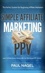 Affiliate Marketing for Beginners with PPV:: How To Make Serious Money with this Ultra Simple PPV System That Any Beginner Can Do - Paul Nagel