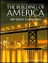 The building of America: 100 great landmarks - Robin Langley Sommer