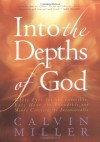 Into the Depths of God: Where Eyes See the Invisible, Ears Hear the Inaudible, and Minds Conceive the Inconceivable - Calvin Miller