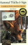 Mammal Tracks & Sign: A Guide to North American Species - Mark Elbroch
