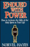 Endued With Power: How to Activate the Gifts of the Holy Spirit in Your Life - Norvel Hayes