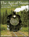 The Age of Steam: The Locomotives, the Railroads, and Their Legacy - John Westwood, John N. Westwood