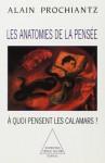 Les Anatomies de La Pensee: A Quoi Pensent Les Calamars? - Alain Prochiantz