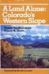 A land alone, Colorado's western slope - Duane Vandenbusche, Duane A. Smith
