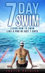 7 DAY SWIM: Learn How To Swim Like A Pro In Just 7 Days - Justin Patrick
