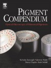 Pigment Compendium: Optical Microscopy of Historical Pigments - Chris Collins, Valentine Walsh, Tracey Chaplin