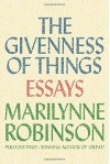 The Givenness of Things: Essays - Marilynne Robinson