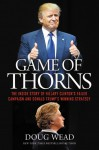 Game of Thorns: The Inside Story of Hillary Clinton's Failed Campaign and Donald Trump's Winning Strategy - Doug Wead