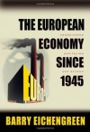 The European Economy since 1945: Coordinated Capitalism and Beyond (Princeton Economic History of the Western World) - Barry Eichengreen