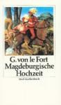 Die Magdeburgische Hochzeit: Roman - Gertrud von le Fort