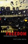 Another Freedom: The Alternative History of an Idea - Svetlana Boym