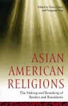 Asian American Religions: The Making and Remaking of Borders and Boundaries - Nancy Schoenberger, Tony Carnes