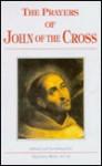 The Prayers of John of the Cross - Alphonse Ruiz