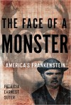 The Face of a Monster: America's Frankenstein - Patricia Earnest Suter