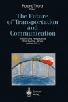 The Future of Transportation and Communication: Visions and Perspectives from Europe, Japan, and the U.S.A. - Roland Thord, A. E. Andersson, K. Button