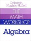 The Math Workshop: Algebra - Deborah Hughes-Hallett