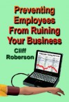 Preventing Employees from Ruining Your Business - Cliff Roberson