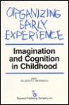 Organizing Early Experience: Imagination And Cognition In Childhood - Delmont C. Morrison