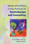 Values and Ethics in the Practice of Psychotherapy and Counselling - Diana Palmer, Fiona Palmer Barnes, Lesley Murdin
