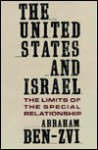 The United States and Israel: The Limits of the Special Relationship - Abraham Ben-Zvi
