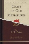 Chats on Old Miniatures (Classic Reprint) - J. J. Foster
