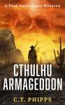 Cthulhu Armageddon - C. T. Phipps