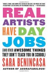 Real Artists Have Day Jobs: (And Other Awesome Things They Don't Teach You in School) - Sara Benincasa