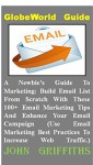 A Newbie's Guide To Marketing: Build Email List From Scratch With These 100+ Email Marketing Tips And Enhance Your Email Campaign (Use Email Marketing Best Practices To Increase Web Traffic.) - John Griffiths