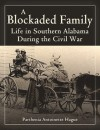 A Blockaded Family: Life in South Alabama During the Civil War - Parthenia Antoinette Hague