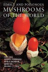 Edible and Poisonous Mushrooms of the World - Ian R. Hall, Steven L. Stephenson, Wang Yun, Anthony L. J. Cole
