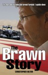 The Brawn Story: The Man and the Team that Turned Formula 1 Upside-Down - Christopher Hilton