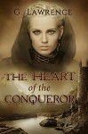 The Heart of the Conqueror (The Chronicles of Matilda, Lady of Flanders Book 1) - G. Lawrence, Victoria Cooper