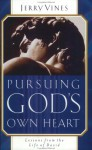Pursuing God's Own Heart: Lessons from the Life of David - Jerry Vines
